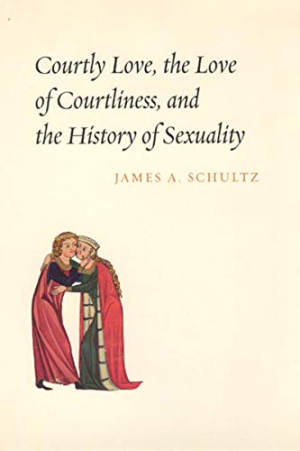 9780226740898: Courtly Love, the Love of Courtliness, and the History of Sexuality