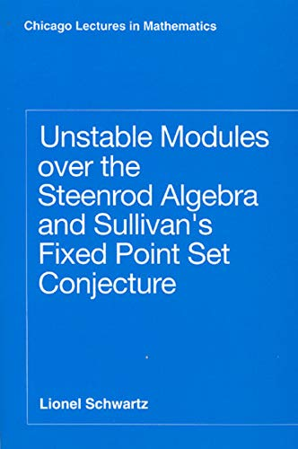 Unstable Modules over the Steenrod Algebra and Sullivan's Fixed Point Set Conjecture (Chicago Lectures in Mathematics Series) - Schwartz, Lionel