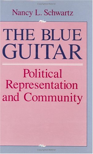The blue guitar : political representation and community.: Schwartz, Nancy Lou.