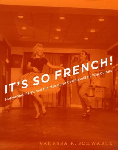 9780226742434: It's So French!: Hollywood, Paris, and the Making of Cosmopolitan Film Culture