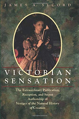 Victorian Sensation: The Extraordinary Publication, Reception, and Secret Authorship of Vestiges of the Natural History of Creation (0226744116) by James A. Secord