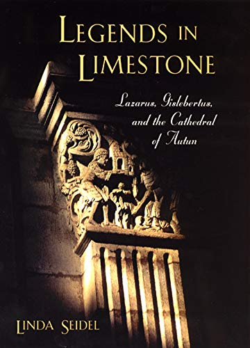 9780226745152: Legends in Limestone: Lazarus, Gislebertus, and the Cathedral of Autun