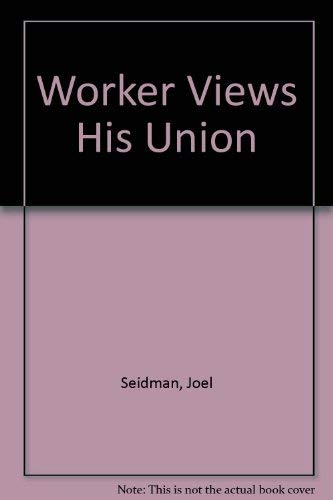 9780226745299: Worker Views His Union