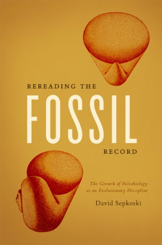 Rereading the Fossil Record: The Growth of Paleobiology as an Evolutionary Discipline: Sepkoski, ...