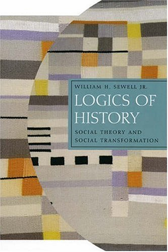 9780226749174: Logics of History: Social Theory and Social Transformation (Chicago Series in the Practices of Meaning)