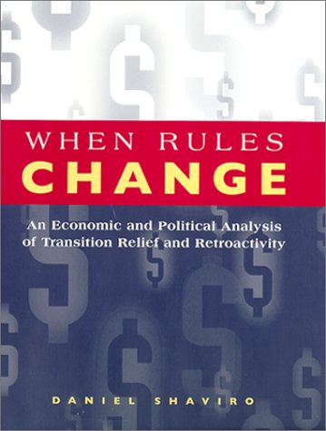 When Rules Change: The Economics of Retroactivity (Studies in Law and Economics) (0226751147) by Daniel N. Shaviro