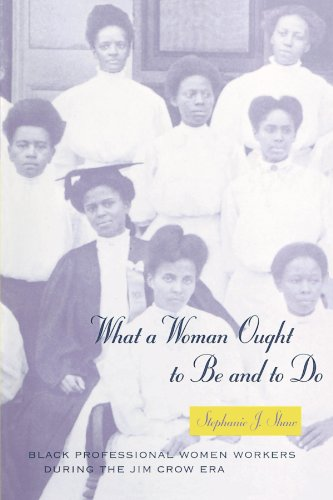 WHAT A WOMAN OUGHT TO BE AND TO DO: BLACK PROFESSIONAL WOMEN WORKERS DURING THE JIM CROW ERA (WOM...