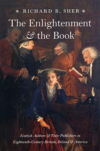 The Enlightenment and the Book: Scottish Authors and Their Publishers in Eighteenth-Century Brita...