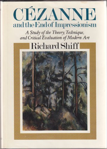 Cezanne and the End of Impressionism: A Study of the Theory, Technique, and Critical Evaluation of ...