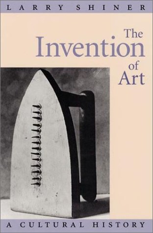 9780226753423: The Invention of Art: A Cultural History