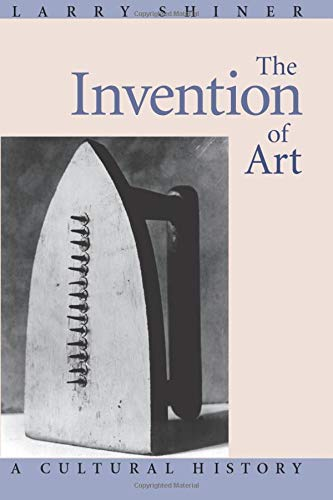 9780226753430: The Invention of Art: A Cultural History