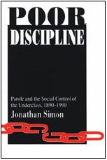 9780226758565: Poor Discipline: Parole and the Social Control of the Underclass, 1890-1990 (Studies in Crime & Justice)