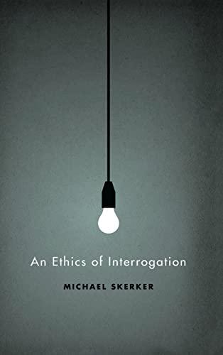 An Ethics of Interrogation: Skerker, Michael