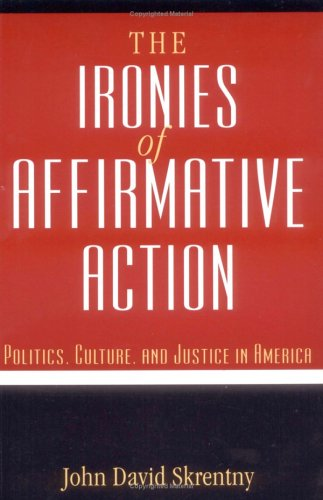 9780226761787: The Ironies of Affirmative Action: Politics, Culture, and Justice in America (Morality and Society)