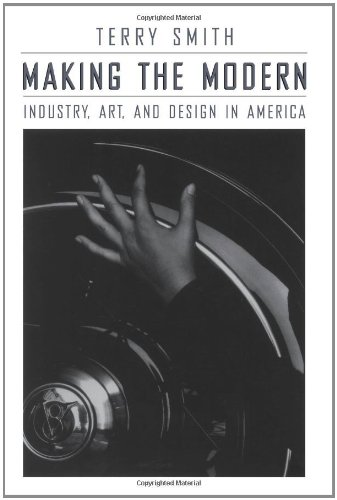 9780226763460: Making the Modern: Industry, Art, and Design in America