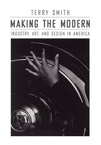 9780226763477: Making the Modern: Industry, Art, and Design in America