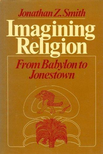9780226763583: Imagining religion: From Babylon to Jonestown (Chicago studies in the history of Judaism)