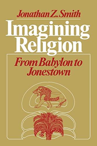 9780226763606: Imagining Religion: From Babylon to Jonestown (Chicago Studies in the History of Judaism)