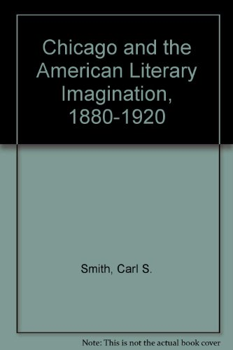 9780226763729: Chicago and the American Literary Imagination, 1880-1920