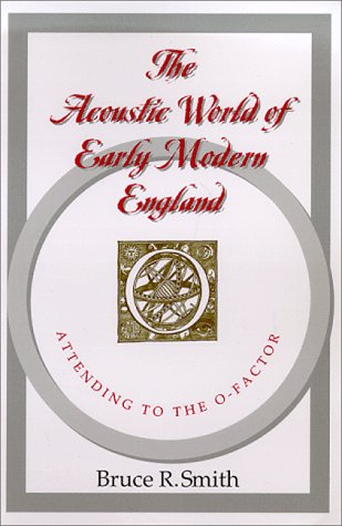 9780226763767: The Acoustic World of Early Modern England: Attending to the O-Factor
