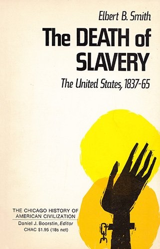 Death of Slavery : The United States, 1837-65 (Chicago History of American Civilization Ser.)