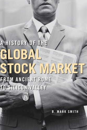 9780226764047: A History Of The Global Stock Market: From Ancient Rome to Silicon Valley