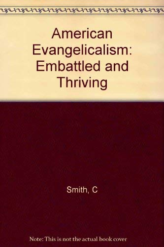9780226764184: American Evangelicalism: Embattled and Thriving