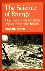 9780226764207: The Science of Energy: A Cultural History of Energy Physics in Victorian Britain