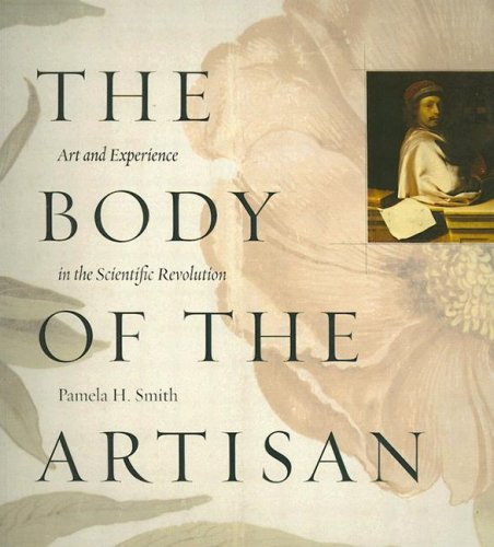 9780226764238: The Body of the Artisan: Art and Experience in the Scientific Revolution