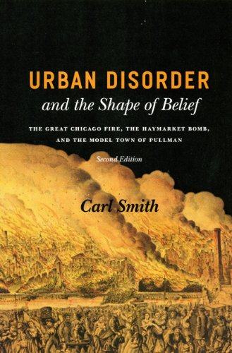 9780226764245: Urban Disorder and the Shape of Belief: The Great Chicago Fire, the Haymarket Bomb, and the Model Town of Pullman, Second Edition