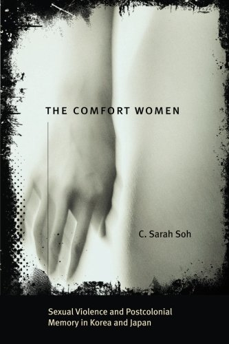 9780226767772: The Comfort Women: Sexual Violence and Postcolonial Memory in Korea and Japan (Worlds of Desire: The Chicago Series on Sexuality, Gender, and Culture)