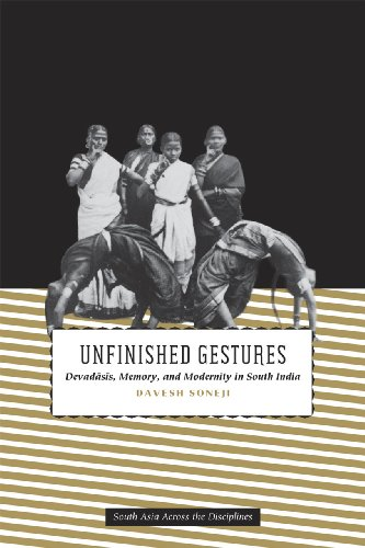 9780226768106: Unfinished Gestures: Devadasis, Memory, and Modernity in South India (South Asia Across the Disciplines)