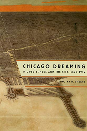9780226768731: Chicago Dreaming: Midwesterners and the City, 1871-1919
