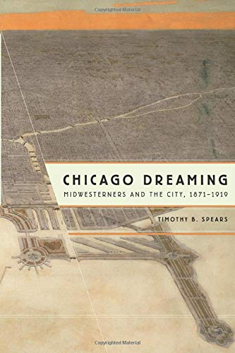 9780226768748: Chicago Dreaming: Midwesterners and the City, 1871-1919