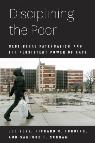 Disciplining the Poor: Neoliberal Paternalism and the Persistent Power of Race (Chicago Studies in ...