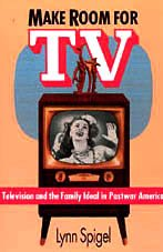 Make Room for TV: Television and the: Lynn Spigel