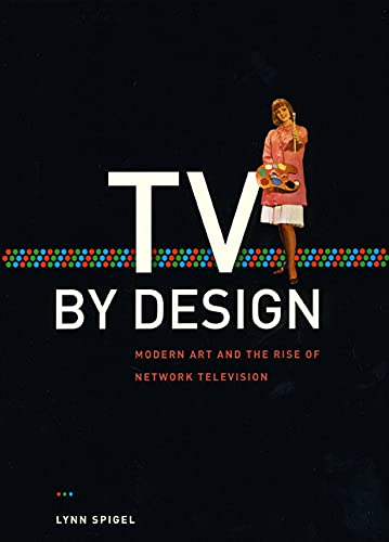 9780226769684: TV by Design: Modern Art and the Rise of Network Television