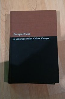 Perspectives in American Indian Culture Change: University of Chicago Press