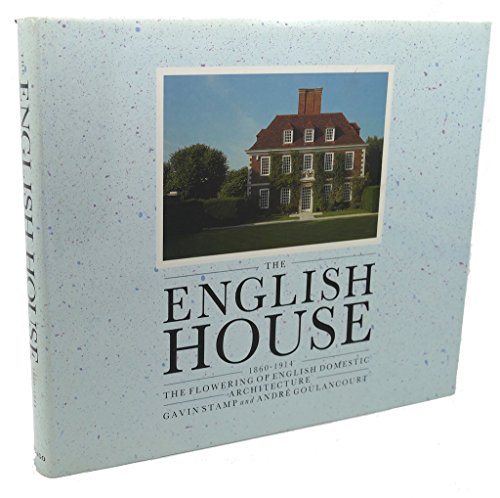 The English House, 1860-1914: The Flowering of: Stamp, Gavin, Goulancourt,