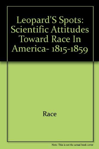 9780226771229: Leopard's Spots: Scientific Attitudes Toward Race in America, 1815-1859 (Midway Reprints Series)