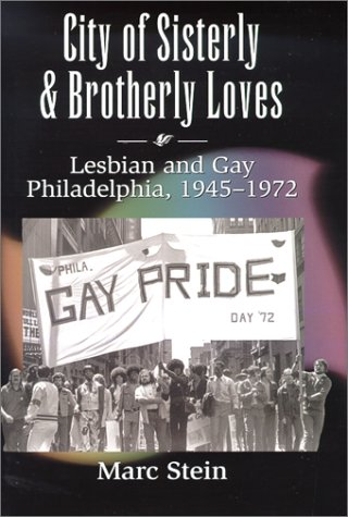 9780226771793: City of Sisterly and Brotherly Loves: Lesbian and Gay Philadelphia, 1945-1972 (The Chicago Series on Sexuality, History, and Society)