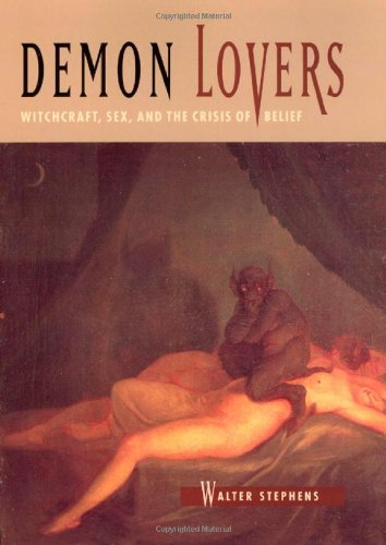 Demon Lovers: Witchcraft, Sex, and the Crisis of Belief: Stephens, Walter