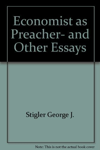 The Economist as Preacher and Other Essays.: STIGLER, George J. (1911-1991):