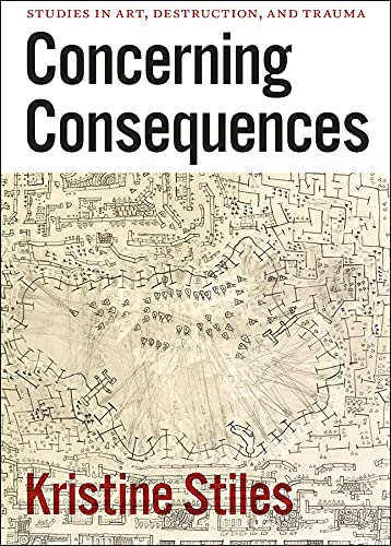 9780226774510: Concerning Consequences: Studies in Art, Destruction, and Trauma