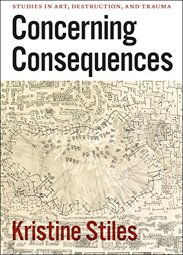 9780226774534: Concerning Consequences: Studies in Art, Destruction, and Trauma