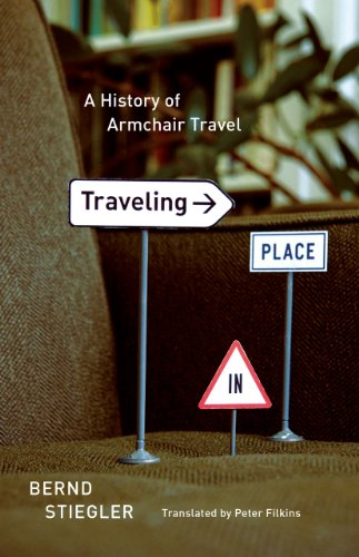 Traveling in Place: A History of Armchair Travel: Stiegler, Bernd