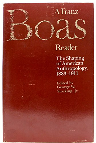 A Franz Boas Reader: The Shaping of American Anthropology, 1883-1911: Stocking, George