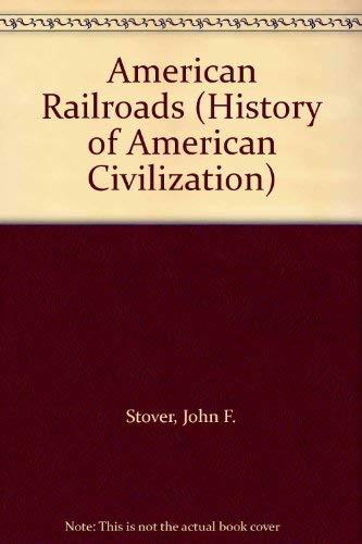 9780226776552: American Railroads (History of American Civilization)
