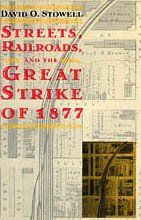 9780226776682: Streets, Railroads, and the Great Strike of 1877 (Historical Studies of Urban America)
