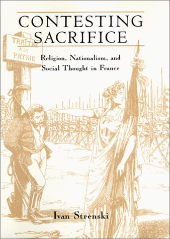 9780226777368: Contesting Sacrifice: Religion, Nationalism, and Social Thought in France